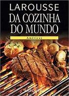 Livro Larousse da Cozinha do Mundo - Américas Autor Vários Autores (2005) [usado]