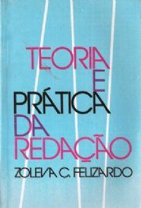 Livro Teoria e Prática da Redação Autor Zoleva C. Felizardo (1978) [usado]