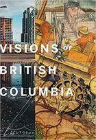 Livro Visions Of British Columbia: a Landscape Manual Autor Bruce Grenville (editor) (2009) [usado]