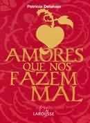Livro Amores que nos Fazem Mal Autor Patrícia Delahaie (2005) [usado]