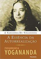 Livro a Essência da Autorrealização Autor Paramahansa Yogananda (2010) [usado]