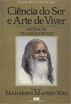 Livro Ciência do Ser e Arte de Viver: Meditação Transcedental Autor Maharishi Mahesh Yogi (1989) [usado]