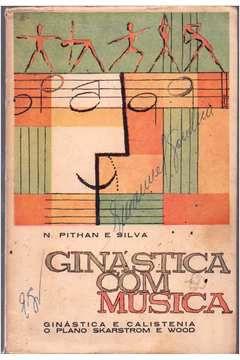 Livro Ginástica com Musica Autor N. Pithan e Silva (1960) [usado]