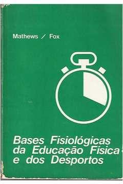 Livro Bases Fisiológicas da Educação Física e dos Desportos Autor Donald K. Mathews; Edward L. Fox (1979) [usado]