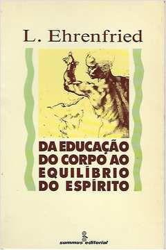 Livro da Educação do Corpo ao Equilíbrio do Espírito Autor L. Ehrenfried (1991) [usado]
