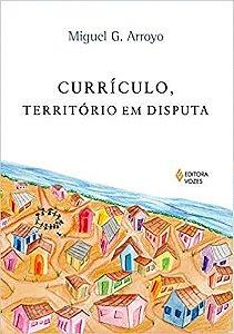 Livro Currículo, Território em Disputa Autor Miguel G. Arroyo (2013) [usado]