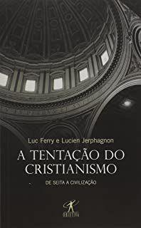 Livro a Tentação do Cristianismo Autor Luc Ferry, Lucien Jerphagnon (2011) [usado]