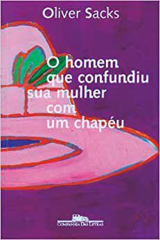 Livro o Homem que Confundiu sua Mulher com um Chapéu Autor Oliver Sacks (2013) [usado]