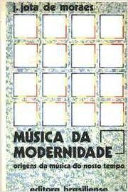 Livro Música da Modernidade: Origens da Música do Nosso Tempo Autor J. Jota de Moraesjota de Moraes (1983) [usado]