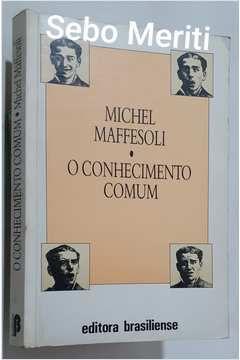 Livro o Conhecimento Comum Autor Michel Maffesoli (1988) [usado]