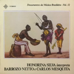 Honorina Silva Interpreta Barrozo Netto e Carlos Mesquita - Documentos da Música Brasileira Vol. 12