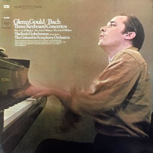 Glenn Gould – Bach – Vladimir Golschmann – The Columbia Symplhony Orchestra – 1967 - Three Keyboard Concertos No. 3 In D Major – No. 5 In F Minor – No. 7 In G Minor