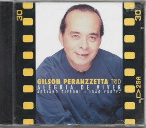 Gilson Peranzzetta Trio - 1997 - Alegria De Viver - Adriano giffoni - João Cortez - NOVO