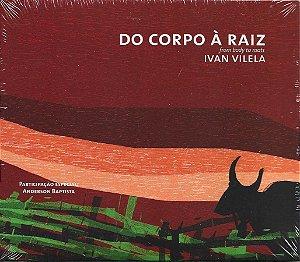 Ivan Vilela - 2009 - Do Corpo À Raiz - From BodyTo Roots - Participação Especial Anderson Baptista - NOVO