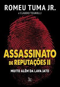 Assassinato de Reputações II: Muito Além da Lava – Romeu Tuma Jr (Autor), Claudio Tognolli (Autor) - USADO