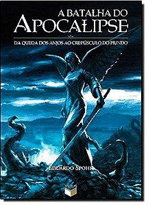 A Batalha do Apocalipse: Da queda dos anjos ao crepúsculo do mundo - por Eduardo Spohr (Autor) - USADO