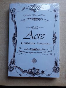 Acre: A Sibéria Tropical - desterros para as regiões do Acre em 1904 e 1910
