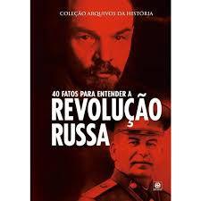 Coleção arquivos da história – 40 fatos para entender a Revolução Russa
