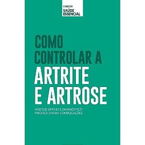 Coleção saúde essencial - Como controlar a Artrite e Artrose