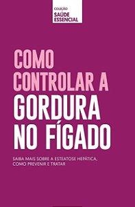 COLEÇÃO SAÚDE ESSENCIAL - COMO CONTROLAR A GORDURA NO FÍGADO