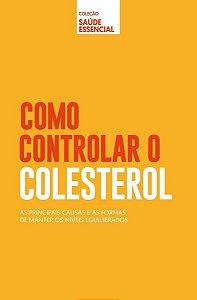 COLEÇÃO SAÚDE ESSENCIAL - COMO CONTROLAR O COLESTEROL