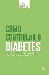 COLEÇÃO SAÚDE ESSENCIAL - COMO CONTROLAR O DIABETES