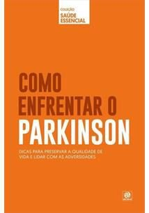 COLEÇÃO SAÚDE ESSENCIAL - COMO ENFRENTAR O PARKINSON
