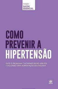 COLEÇÃO SAÚDE ESSENCIAL - COMO PREVENIR A HIPERTENSÃO