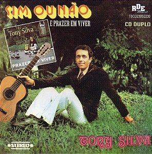 Tony Silva - Sim  ou não e prazer em viver cd duplo