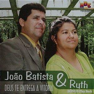 João Batista & Ruth - Deus te entrega a vitoria