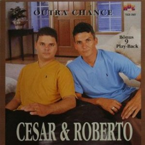 Cesar e Roberto- Outra chance