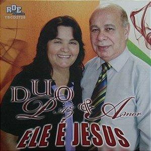 Duo paz e amor- Ele é Jesus