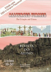 4ª Revista - Alicerces Firmes da Criação até Cristo - Lições 39 - 50