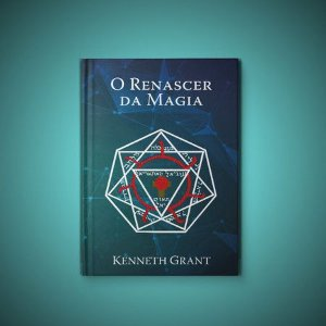 O Renascer da Magia - Kenneth Grant (3ª ed.)