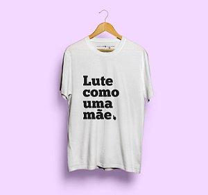 Camiseta Lute como uma Mãe Branca