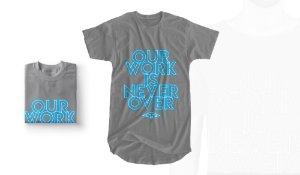 Camiseta Our Work is Never Over - Mariners