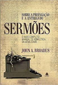 Sobre a preparação e entrega de sermões (John A. Broadus)