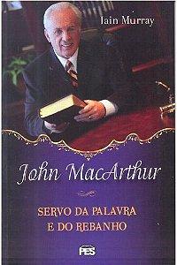 John MacArthur - Servo da Palavra e do Rebanho