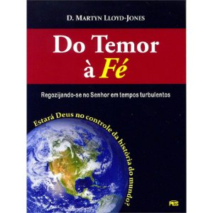 Do Temor à Fé - D. Martyn Lloyd-Jones