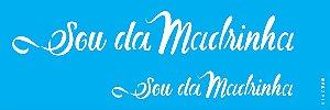 ESTENCIL 10X30 FRASE SOU DA MADRINHA OPA2915
