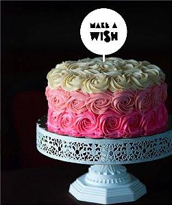 Topo - Make a wish- Acrílico - Várias cores