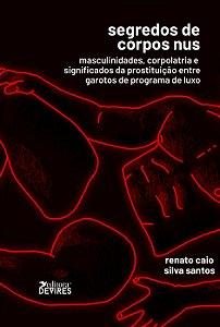 Segredo dos corpos nus: masculinidades, corpolatria e significados da prostituição entre garotos de programa de luxo