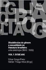 Vol. 1 - Dissidências de gênero e sexualidade na literatura brasileira: uma antologia (1842-1930)