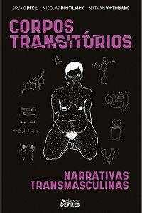 Corpos Transitórios: narrativas transmasculinas