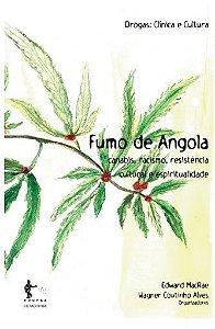 Fumo de Angola: canabis, racismo, resistência cultural e espiritualidade (Coleção Drogas: Clínica e Cultura)