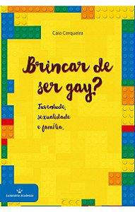 """""""Brincar de ser gay?"""" Juventude, sexualidade e família"""