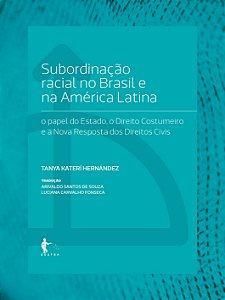 Subordinação racial no Brasil e na América Latina: o papel do Estado, o Direito Costumeiro e a Nova Resposta dos Direitos Civis