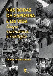 Nas rodas da capoeira e da vida: corpo, experiência e tradição