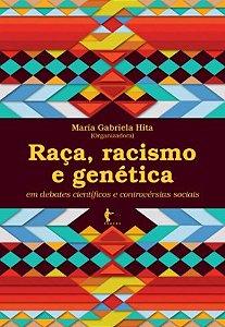 Raça, racismo e genética em debates científicos e controvérsias sociais