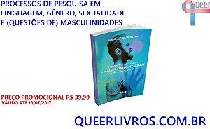 Processos de pesquisa em linguagem, gênero, sexualidade e (questões de) masculinidades